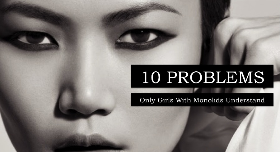 10 Problems Only Girls With Monolids Understand