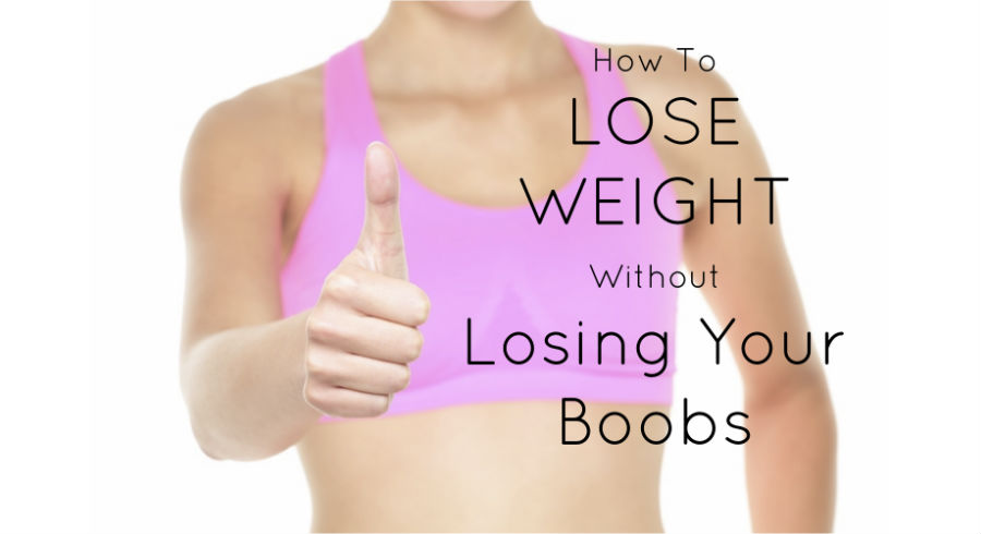 How To Avoid Losing Your Boobs When You Lose Weight