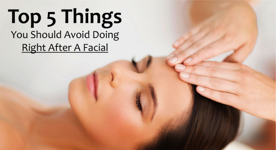 Top 5 things you should totally avoid doing right after your facial